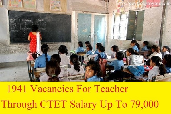 1941 Teacher Jobs Through CTET Salary Up To 79,000 PM - Jobs