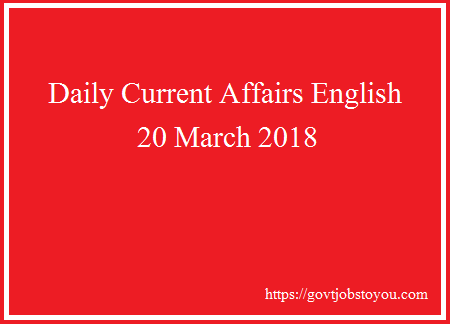 Latest Daily Current Affairs English 20 March 2018 - GK India And World
