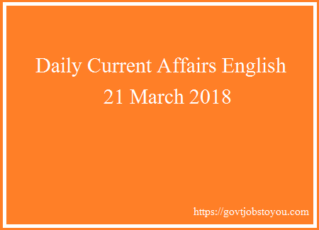 Latest Daily Current Affairs English 21 March 2018 - GK India And World