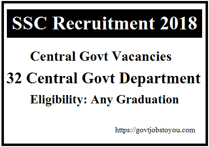 Central Govt Jobs For Graduates In 32 Departments In SSC CGL Recruitment 2018